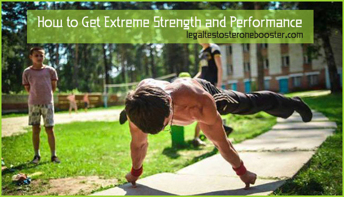 How to Get Extreme Strength and Performance